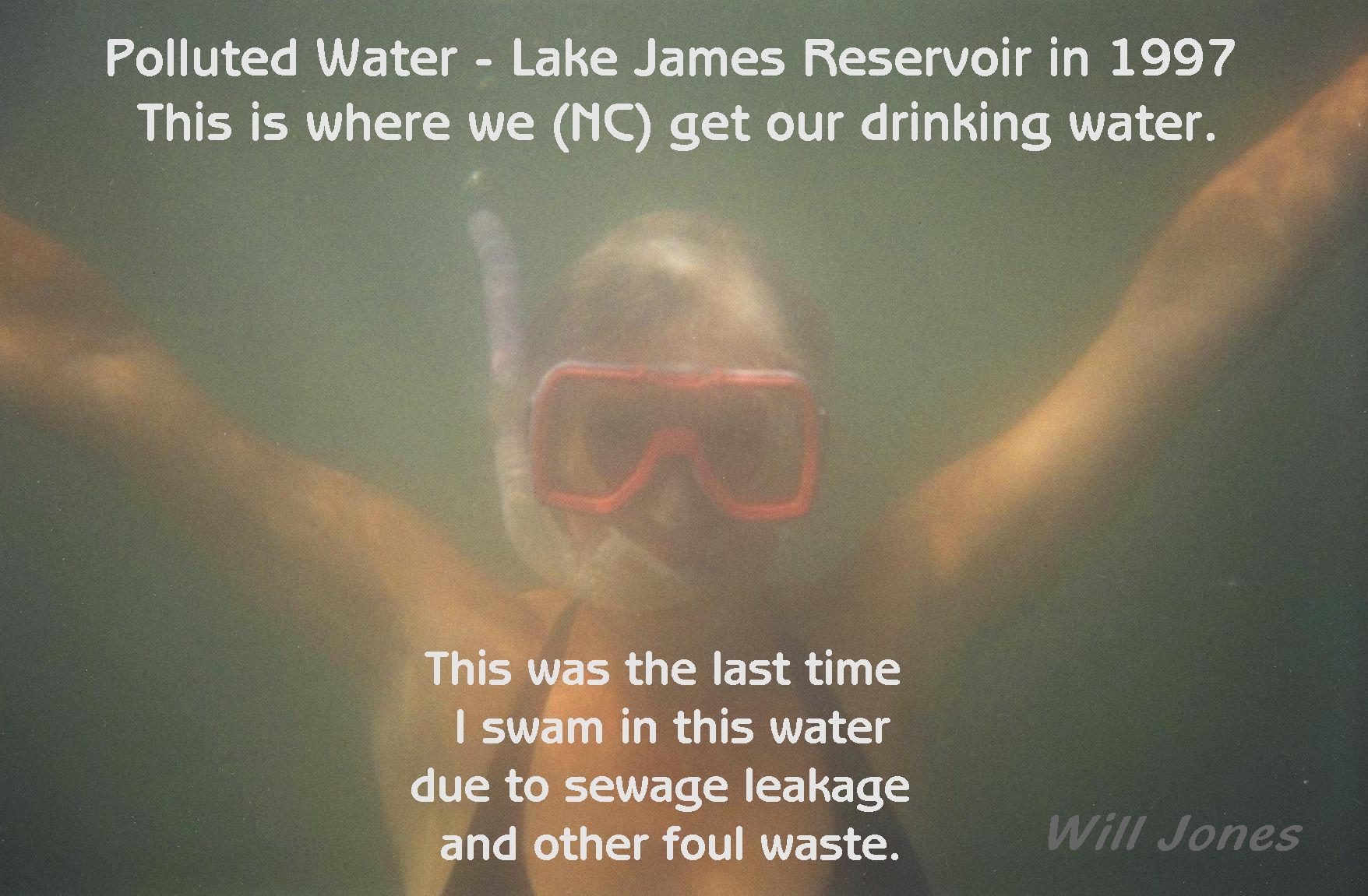 Polluted Water Lake James Drinking Water Economic Stimulus Save our Environment don't swim in foul water Photograph of Colette Dowell underwater in Lake James